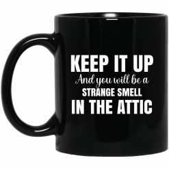 Keep It Up And You Will Be A Strange Smell In The Attic Mug