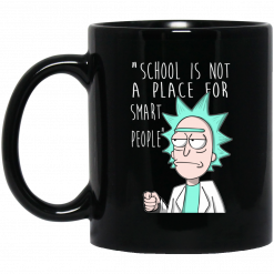 School Is Not A Place For Smart People – Rick And Morty Mug