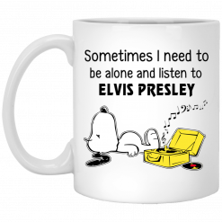 Sometimes I Need To Be Alone And Listen To Elvis Presley Mug