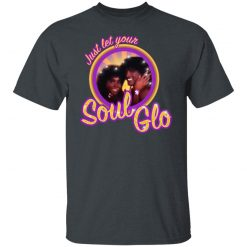 Just Let Your Soul Glo T-Shirts, Hoodies, Long Sleeve