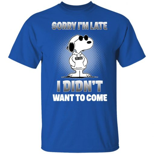 Snoopy Sorry I'm Late I Didn't Want To Come T-Shirts, Hoodies, Long Sleeve