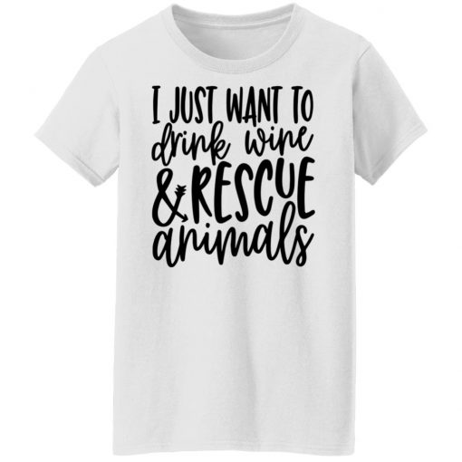 I Just Want To Drink Wine And Rescue Animals T-Shirts, Hoodies, Long Sleeve