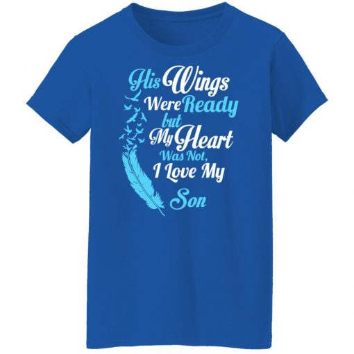 His Wings Were Ready But My Heart Was Not I Love My Son Mom T-Shirts, Hoodies, Long Sleeve