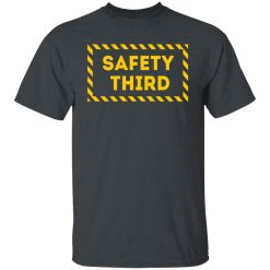 Safety Third T-Shirts, Hoodies, Long Sleeve