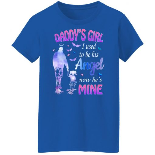 Daddy's Girl I Used To Be His Angel Now He's Mine T-Shirts, Hoodies, Long Sleeve