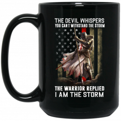 Knight Templar The Devil Whispers You Can't Withstand The Storm The Warrior Replied I Am The Storm Mug