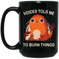 Voices Told Me To Burn Things Mug