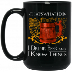 That's What I Do I Drink Beer And I Know Things Game Of Thrones Mug