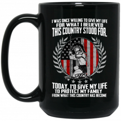 I Was Once Willing To Give My Life For What I believed This Country Stood For Mug