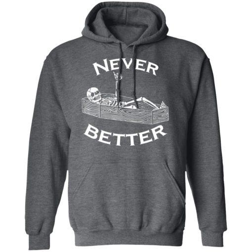 Never Better Skeleton Skull Funny Halloween T-Shirts, Hoodies, Long Sleeve