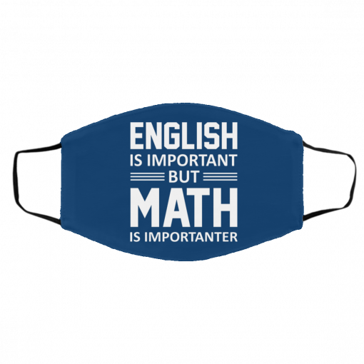 English is Important But Math is Importanter Teacher Face Mask