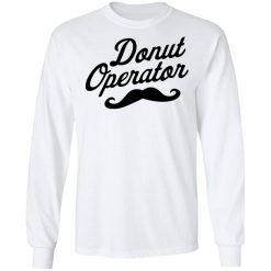 Donut Operator Mustache T-Shirts, Hoodies, Long Sleeve